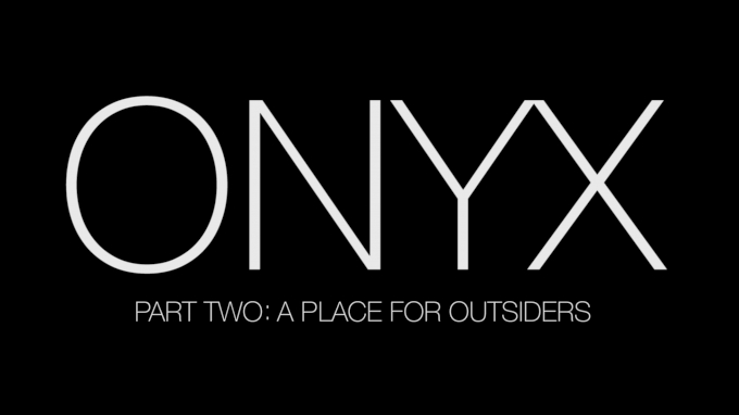 ONYX Part 2: A Place For Outsiders