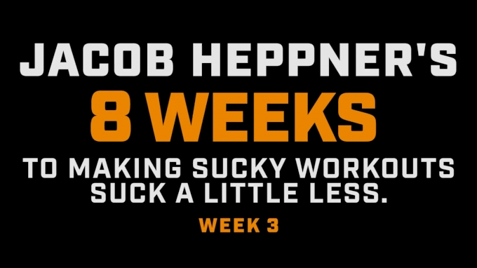 Week 3 Of Jacob Heppner's 8 Weeks To Making Sucky Workouts Suck Less